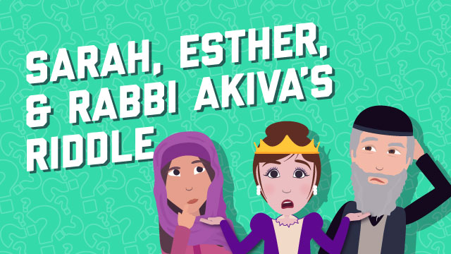 Sarah, Esther, And Rabbi Akiva's Riddle