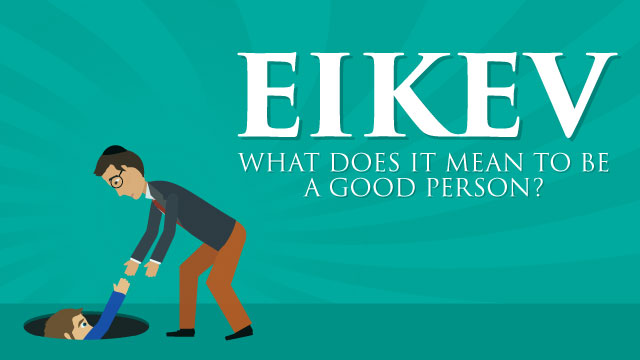 Eikev: What Does It Mean To Be A Good Person?