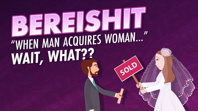 "Bereishit: ""When Man Acquires Woman…"" Wait, What?"
