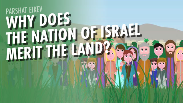 Why Does The Nation Of Israel Merit The Land?