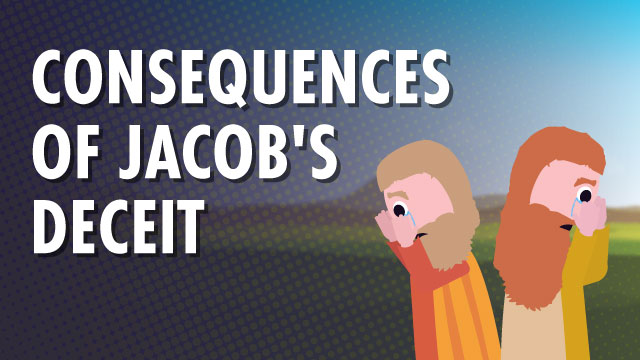 Consequences Of Jacob's Deceit