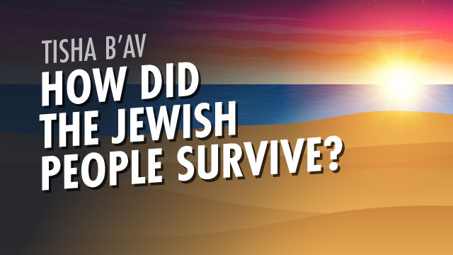 Tisha B'Av: How Did The Jewish People Survive?