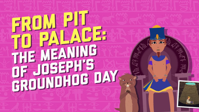 From Pit To Palace: The Meaning Of Joseph's Groundhog Day