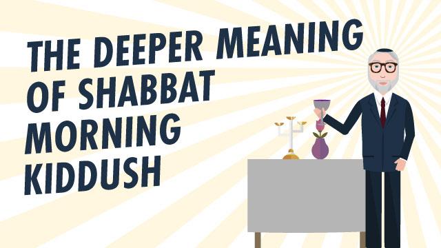 The Deeper Meaning Of Shabbat Morning Kiddush