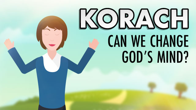 Korach: Can We Change God's Mind With Our Prayers?