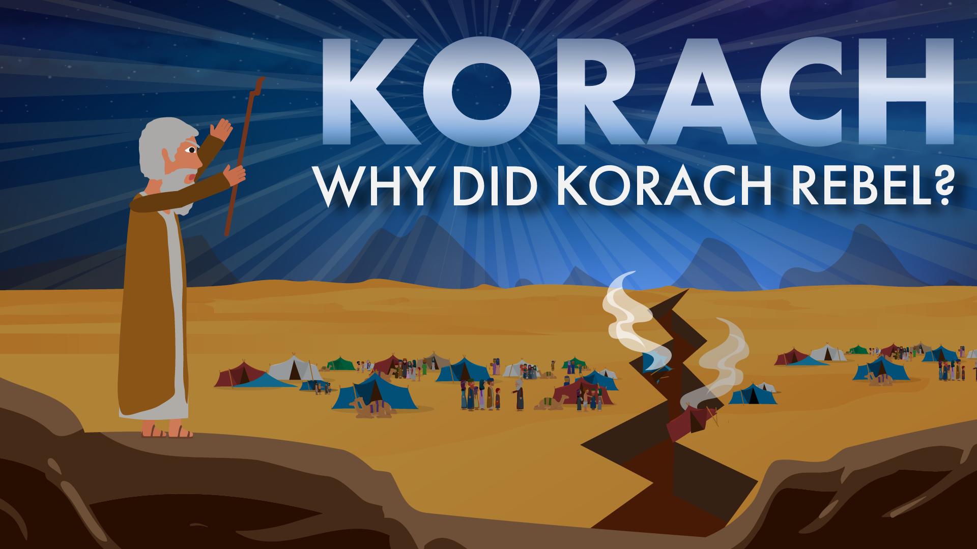 Korach: Why Did Korach Rebel?