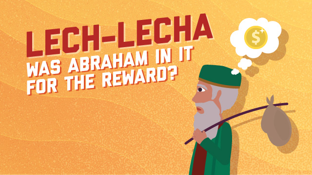 Lech Lecha: Was Abraham In It For The Reward?