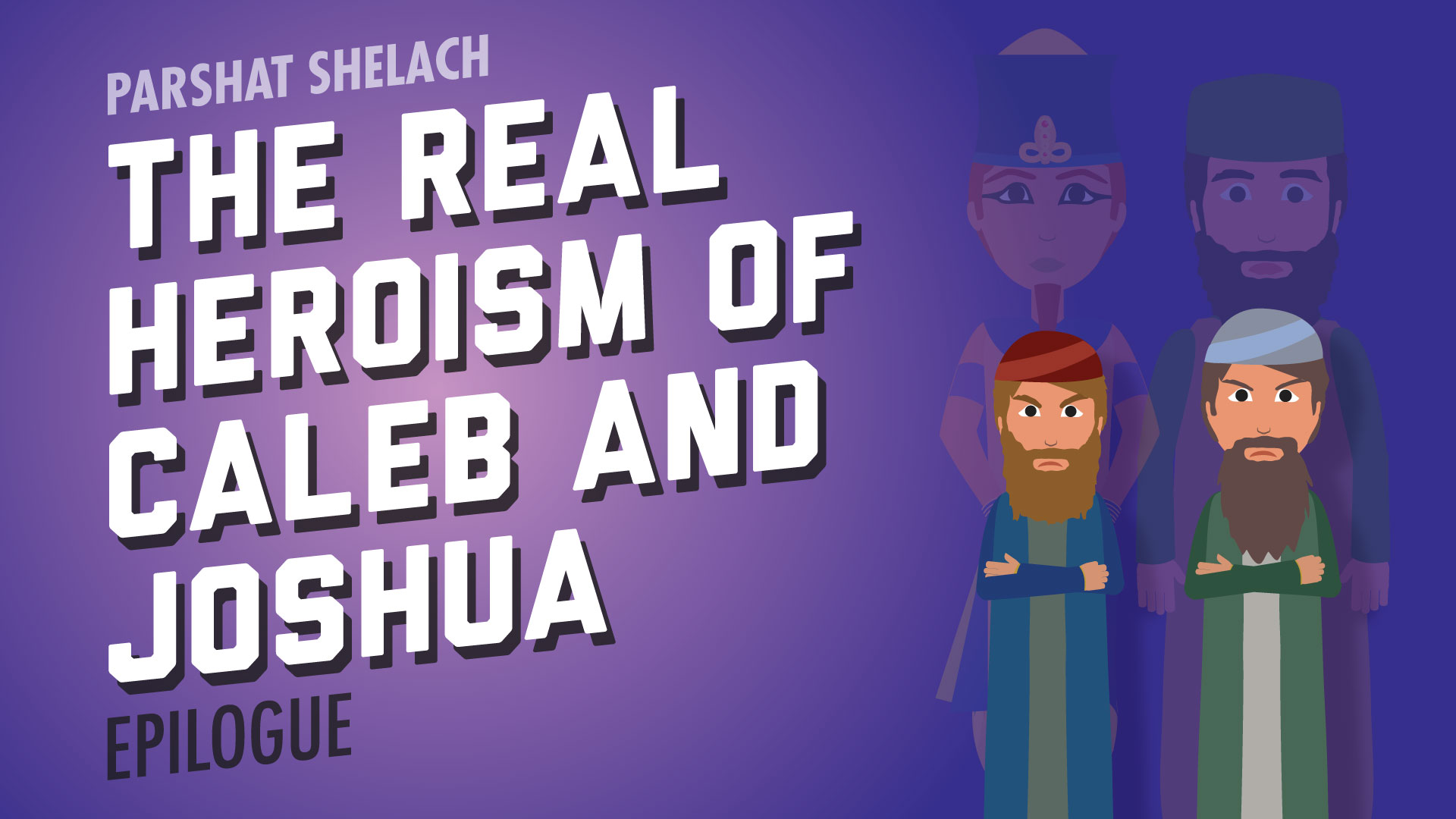 Epilogue: The Real Heroism of Caleb and Joshua