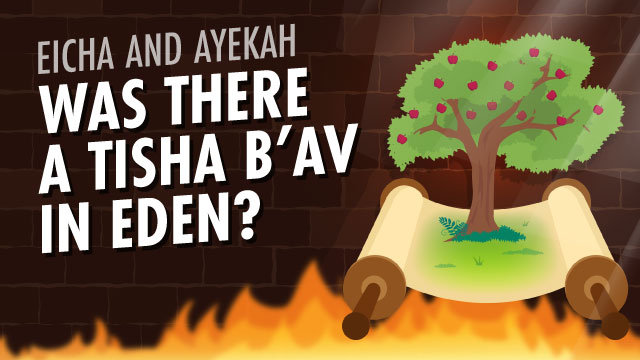 Eicha And Ayekah: Was There A Tisha B'Av In Eden?