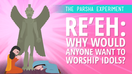 Re'eh: Why Would Anyone Want to Worship Idols?