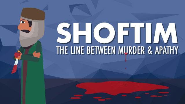 Shoftim: The Line Between Murder And Apathy
