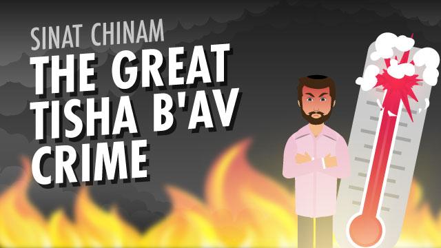 Sinat Chinam: The Great Tisha B'Av Crime