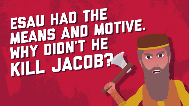 Esau Had The Means And Motive. Why Didn't He Kill Jacob?