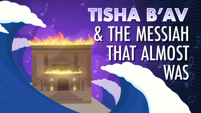 Tisha B'Av And The Messiah That Almost Was