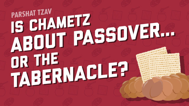 Is Chametz About Passover...Or The Tabernacle?