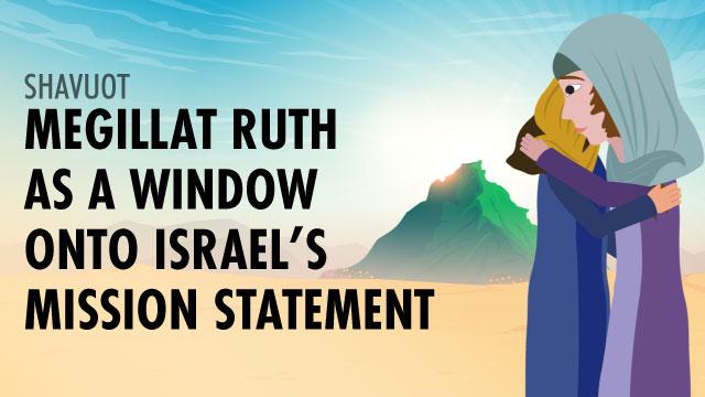 Megillat Ruth As A Window Onto Israel's Mission Statement