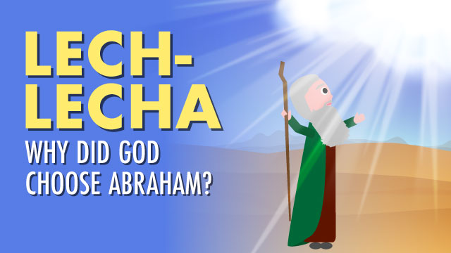 Lech Lecha: Why Did God Choose Abraham?
