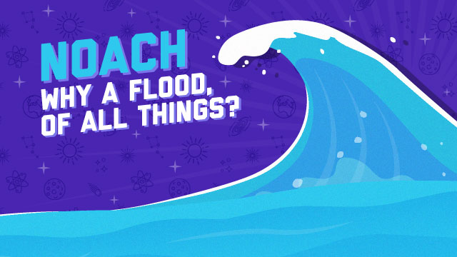 Noach: Why A Flood, Of All Things?