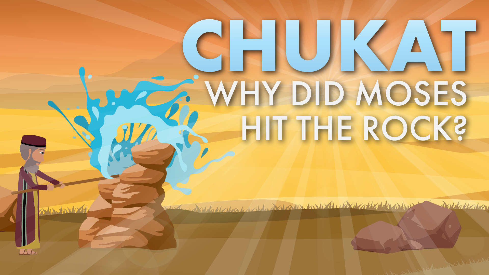 Chukat: Why Did Moses Hit The Rock?