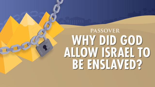 Why Did God Allow Israel To Be Enslaved?