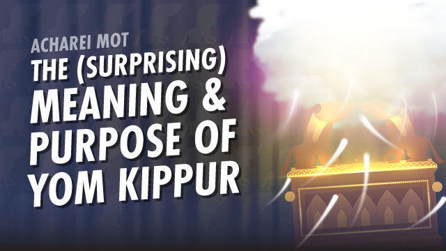 The (Surprising) Meaning & Purpose Of Yom Kippur